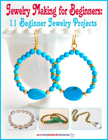 Jewelry Making for Beginners: 11 Beginner Jewelry Making Projects eBook