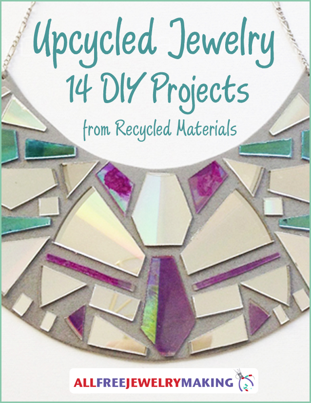 Upcycled Jewelry: 14 DIY Projects from Recycled Materials Free eBook